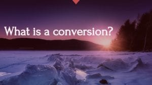 What is a Conversion in Marketing?